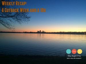 Weekly Recap: A Cutback Week and a 10k