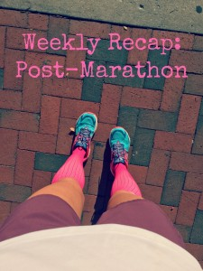 Weekly Recap: Post-Marathon