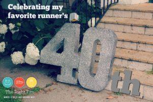 Celebrating My Favorite Runner's 40th Birthday.