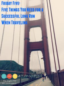 Friday Five: Five Things You Need for a Successful Long Run While Traveling