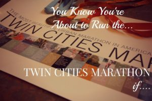 You Know You're About to Run The Twin Cities Marathon If…..