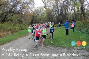 Weekly Recap: A 15k Relay, a Pizza Farm, and a Birthday!