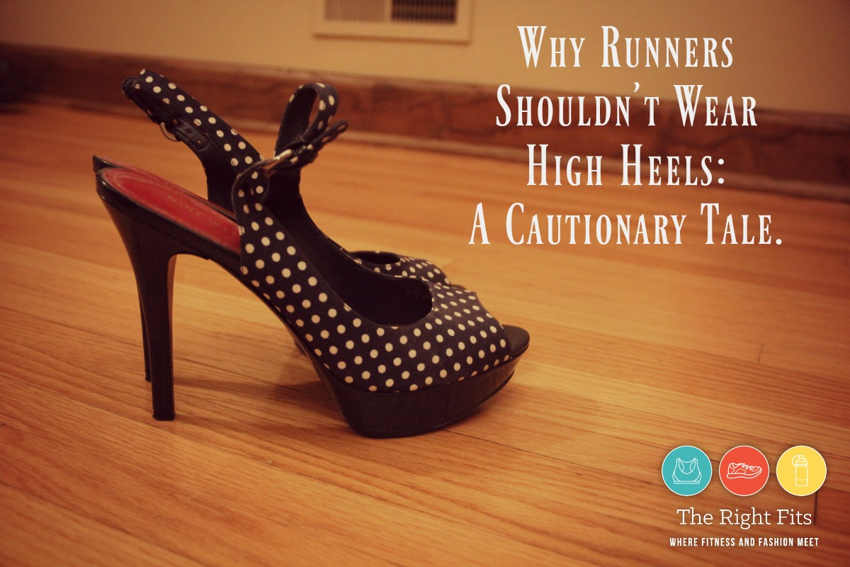 Why Runners Shouldn't Wear High Heels: A Cautionary Tale