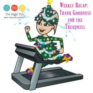 Weekly Recap: Thank Goodness for the Treadmill!