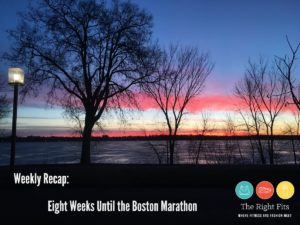 Weekly Recap: 8 Weeks Until the Boston Marathon!