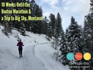 Weekly Recap: 10 Weeks Until the Boston Marathon & a Trip to Big Sky!