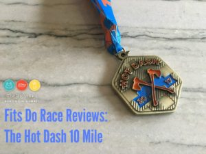 Fits do Race Reviews: The Hot Dash 10 Mile & 5k