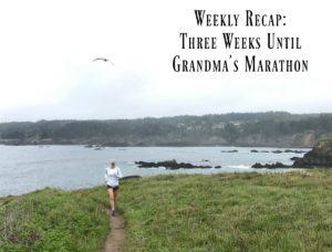 Weekly Recap: Three Weeks Until Grandma's Marathon