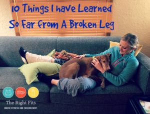 Fitting Remarks: 10 Things I've Learned So Far From a Broken Leg