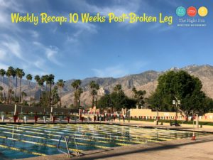 Weekly Recap: 10 Weeks Post-Broken Leg