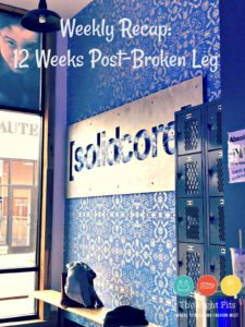 Weekly Recap: 12 Weeks Post-Broken Leg