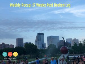 Weekly Recap: 17 Weeks Post Broken Leg
